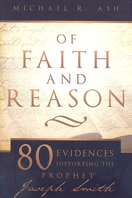 Of Faith and Reason: Scholarly Evidences Supporting Joseph Smith, Michael Ash
