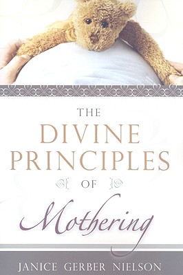 The Divine Principles of Mothering, Janice Gerber Nielson