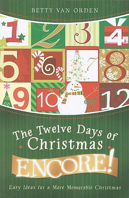Image for The Twelve Days of Christmas Encore!: Easy Ideas for a More Memorable Christmas