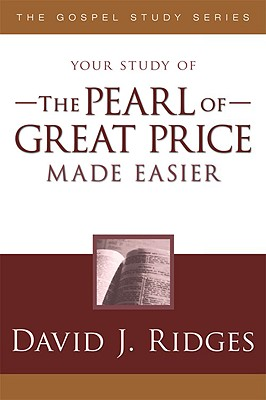 The Pearl of Great Price Made Easier (Gospel Study), David A. Ridges