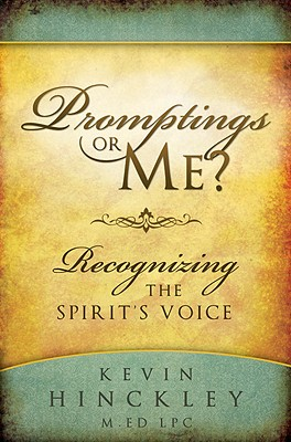 Promptings or Me? Recognizing the Spirit's Voice, Kevin Hinckley