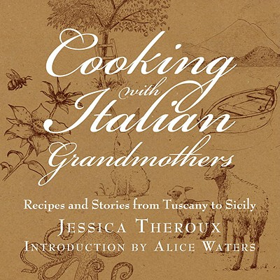 Cooking with Italian Grandmothers: Recipes and Stories from Tuscany to Sicily, Theroux, Jessica