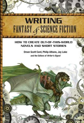 Writing Fantasy & Science Fiction: How to Create Out-of-This-World Novels and Short Stories, Card, Orson Scott; Athans, Philip; Lake, Jay