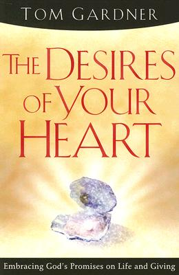The Desires Of Your Heart: Embracing God's Promises on Life and Giving
