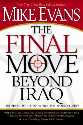 Image for The Final Move Beyond Iraq: The Final Solution While the World Sleeps