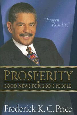 Prosperity: Good News for God's People, Frederick K. C. Price