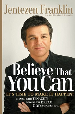 Image for Believe That You Can: Moving with tenacity toward the dream God has given you