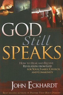 God Still Speaks: How to Hear and Receive Revelation from God for Your Family, Church, and Community, Eckhardt, John