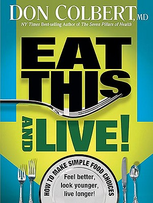 Image for Eat This And Live: Simple Food Choices that Can Help You Feel Better, Look Younger, and Live Longer!