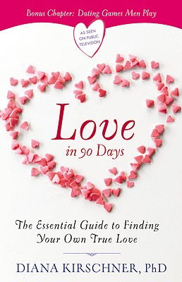 Love in 90 Days: The Essential Guide to Finding Your Own True Love, Diana Kirschner