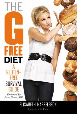 The G-Free Diet: A Gluten-Free Survival Guide, Elisabeth Hasselbeck