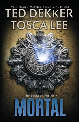 Mortal (The Books of Mortals), Ted Dekker, Tosca Lee
