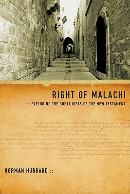 Right of Malachi: Exploring the Great Ideas of the New Testament, Norman Hubbard