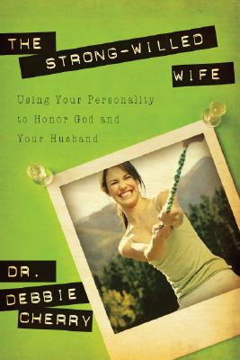 Image for The Strong-Willed Wife: Using Your Personality to Honor God And Your Husband