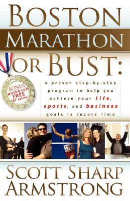 Image for Boston Marathon or Bust: A Proven Step-By-Step Program That Helps You Achieve Your Life, Sports, and Business Goals in Record Time.