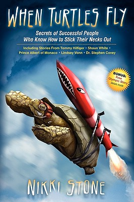 When Turtles Fly: Secrets of Successful People Who Know How To Stick Their Necks Out, Nikki Stone