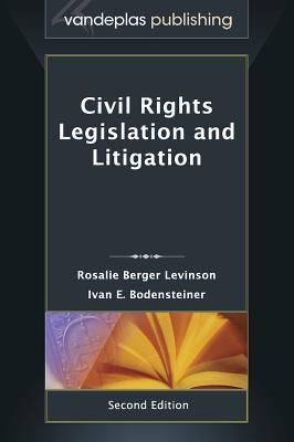 Civil Rights Legislation and Litigation, Second Edition 2013, Berger Levinson, Rosalie; Bodensteiner, Ivan E.
