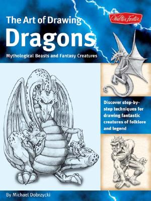 Image for The Art of Drawing Dragons: Discover step-by-step techniques for drawing fantastic creatures of folklore and legend (The Collectors Series)