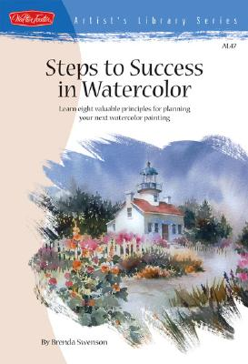 Image for Steps to Success in Watercolor: Learn Eight Valuable Principles for Planning Your Next Watercolor Painting (Artist's Library)