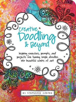Image for Creative Doodling & Beyond: Inspiring exercises, prompts, and projects for turni