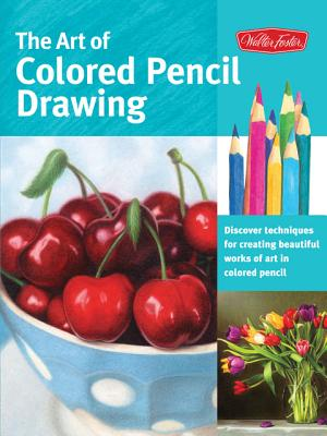 The Art of Colored Pencil Drawing: Discover Techniques for Creating Beautiful Works of Art in Colored Pencil (Collector's Series), Knox, Cynthia; Sorg, Eileen; Kaufman Yaun, Debra; Averill, Pat