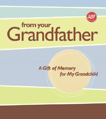 Image for From Your Grandfather: A Gift of Memory for My Grandchild (AARP®)