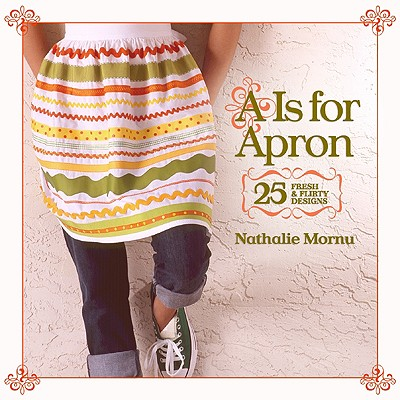 Image for A Is for Apron: 25 Fresh & Flirty Designs