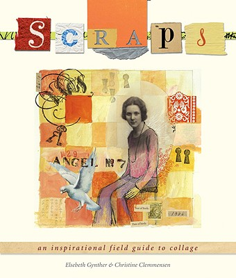 Image for Scraps: An Inspirational Field Guide to Collage