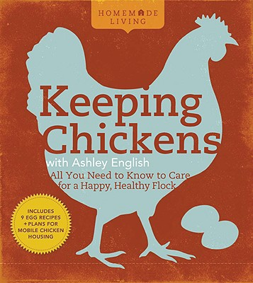 Image for Homemade Living: Keeping Chickens with Ashley English: All You Need to Know to Care for a Happy, Healthy Flock
