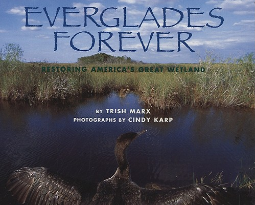 Everglades Forever: Restoring America's Great Wetland, Trish Marx