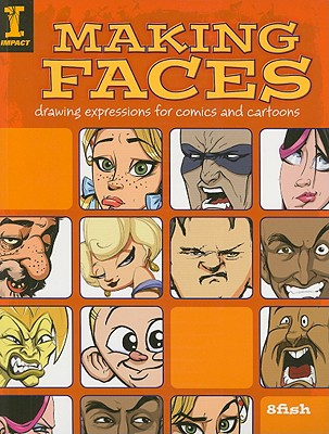 Making Faces: Drawing Expressions For Comics And Cartoons, 8fish