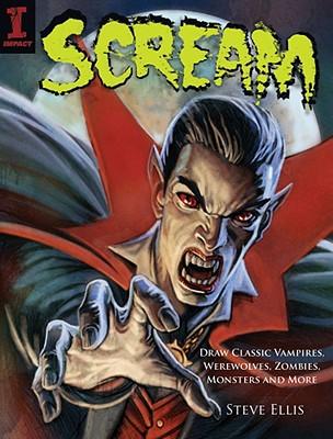 Scream: Draw Classic Vampires, Werewolves, Zombies, Monsters and More, Ellis, Steve