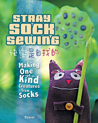 Image for Stray Sock Sewing: Making One of a Kind Creatures from Socks