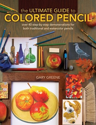 Image for The Ultimate Guide To Colored Pencil: Over 35 step-by-step demonstrations for both traditional and watercolor pencils