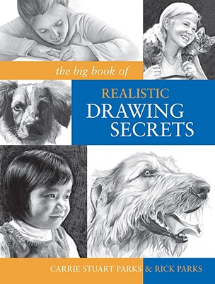 Image for The Big Book of Realistic Drawing Secrets: Easy Techniques for drawing people, animals, flowers and nature