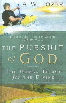The Pursuit of God: The Human Thirst for the Divine, A. W. TOZER