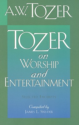 Tozer on Worship and Entertainment, A. W. TOZER