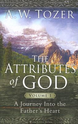 The Attributes of God Volume 1 with Study Guide: A Journey Into the Father's Heart, A. W. TOZER