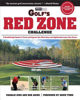 Golf's Red Zone Challenge: A Breakthrough System to Track and Improve Your Short Game and  Significantly Lower Your Scores, Charlie King; Rob Akins
