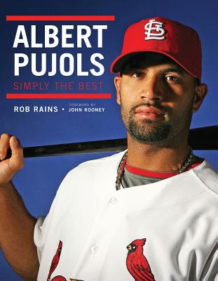 Albert Pujols: Simply the Best, Rains, Rob; Rooney, John