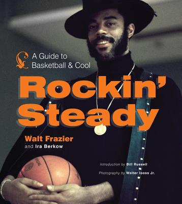 ROCKIN' STEADY : A GUIDE TO BASKETBALL A, WALT FRAZIER