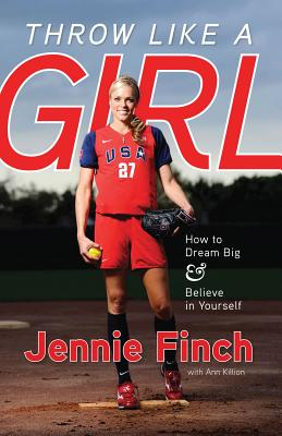 Image for Throw Like a Girl: How to Dream Big & Believe in Yourself
