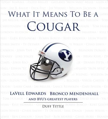 Image for What It Means to Be a Cougar: LaVell Edwards, Bronco Mendenhall and BYU's Greatest Players