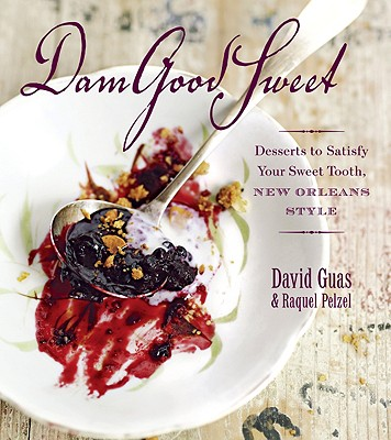 Image for Dam Good Sweet: Desserts To Satisfy Your Sweet Tooth, New Orleans Style