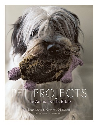 Pet Projects: The Animal Knits Bible, Muir, Sally; Osborne, Joanna