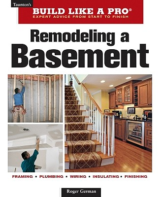 Remodeling A Basement Revised Edition (Taunton's Build Like a Pro), Roger German