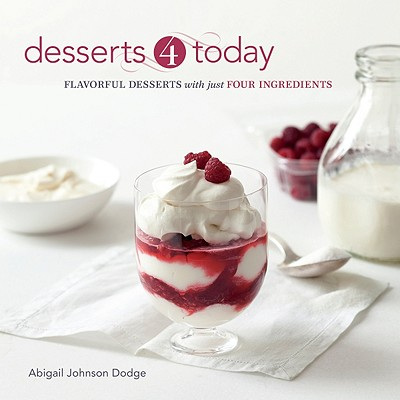 "Desserts 4 Today: Flavorful Desserts with Just Four Ingredients, ""Dodge, Abigail Johnson"""
