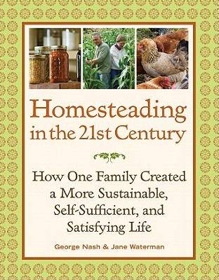 Image for Homesteading in the 21st Century: How One Family Created a More Sustainable, Self-Sufficient, and Satisfying Life