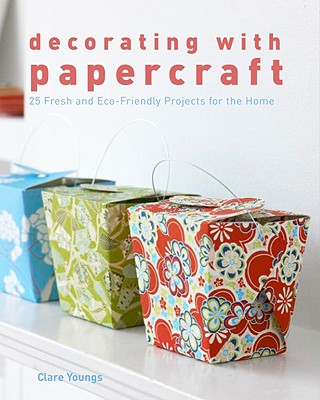 Decorating with Papercraft: 25 Fresh and Eco-Friendly Projects for the Home, Clare Youngs (Author)