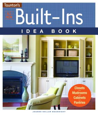 Image for All New Built-Ins Idea Book: Closets*Mudrooms*Cabinets*Pantries (Taunton Home Idea Books)